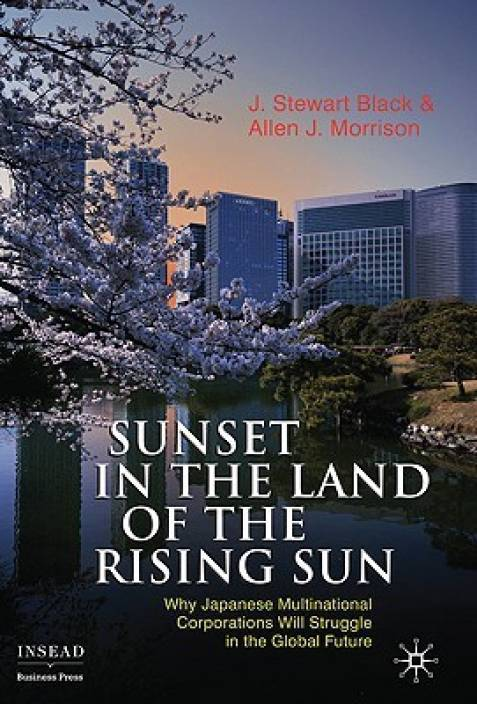 Sunset in the Land of the Rising Sun: Why Japanese Multinational Corporations Will Struggle in the Global Future (Insead Business Press)