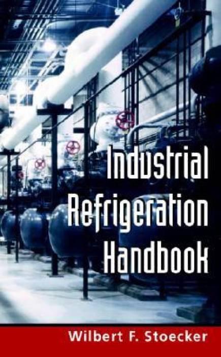 Industrial Refrigeration Handbook 1st Edition