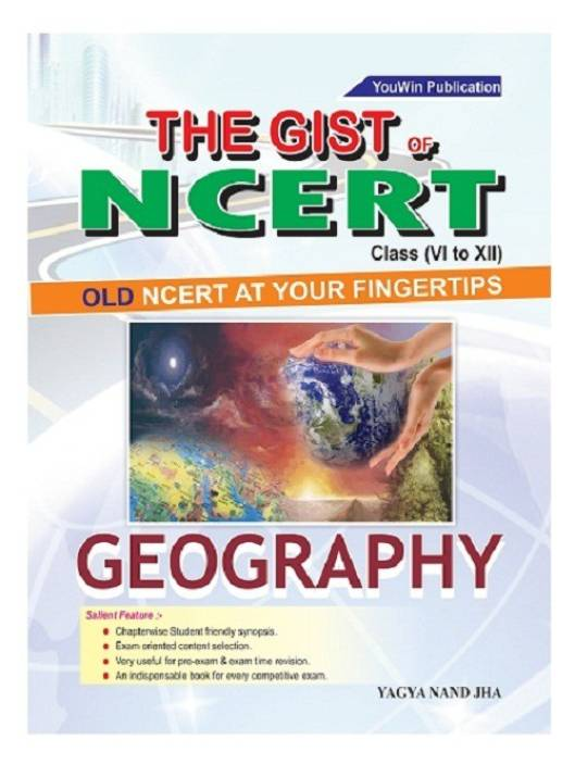 The Gist of NCERT Geography : Old Ncert At Your Fingertips