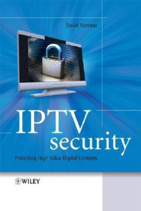 Iptv Security: Protecting High Value Digital Contents 1st