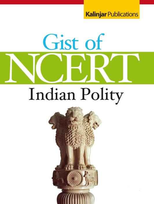 Gist of NCERT - Indian Polity 2015 Edition