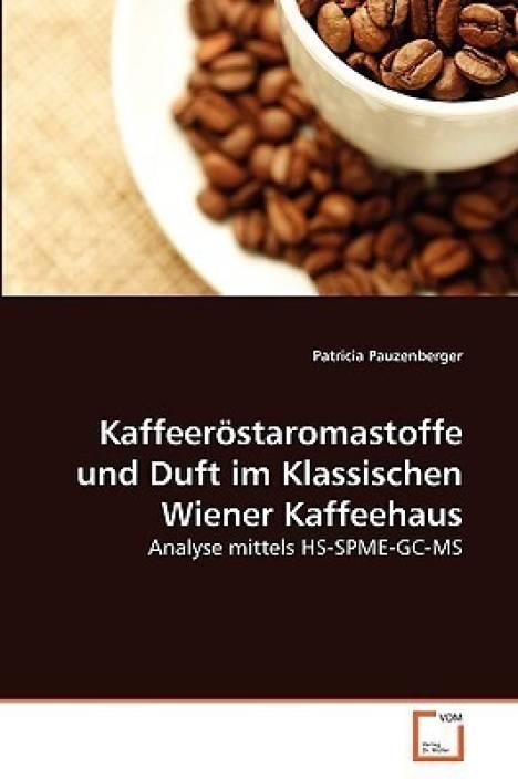 Kaffeeröstaromastoffe und Duft im Klassischen Wiener Kaffeehaus: Analyse mittels HS-SPME-GC-MS