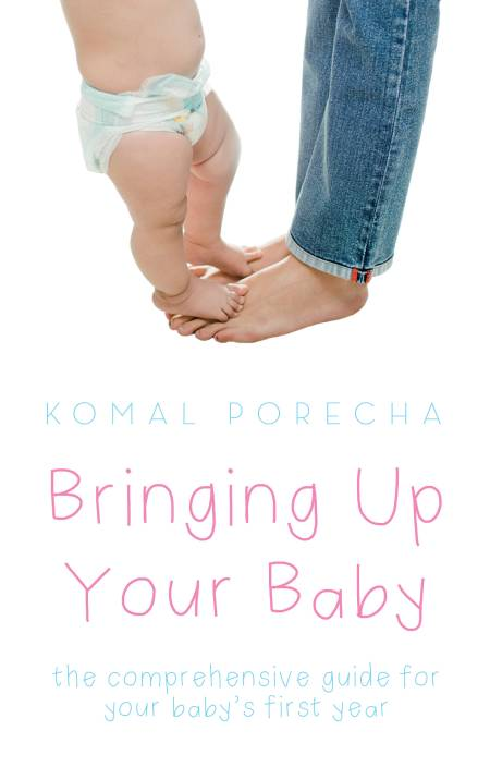Bringing Up Your Baby : The Comprehensive Guide for Your Baby's First Year