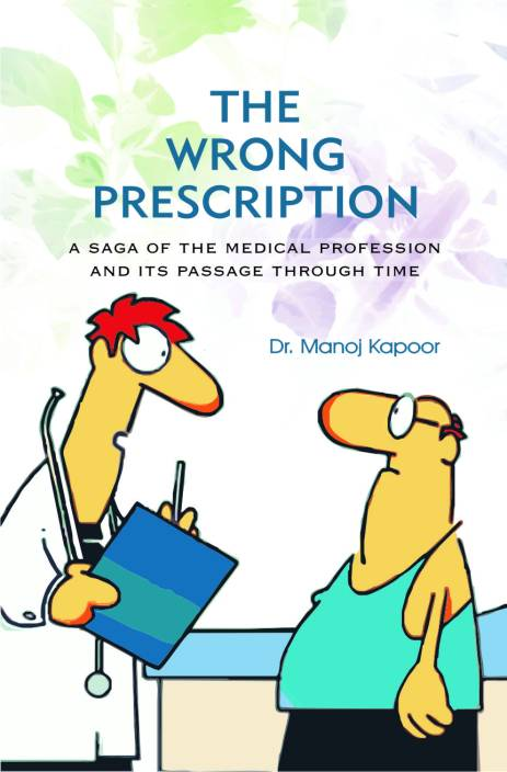 The wrong prescription a saga of the medical profession and its passage through time