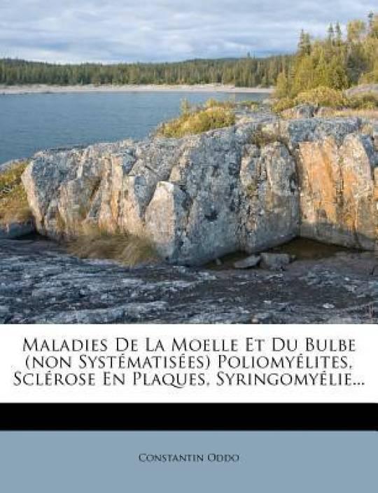 Maladies de La Moelle Et Du Bulbe (Non Syst Matis Es) Poliomy Lites, Scl Rose En Plaques, Syringomy Lie...