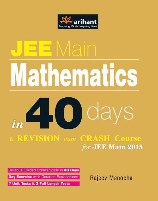 JEE Main Mathematics in 40 Days a Revision cum Crash Course 2015
