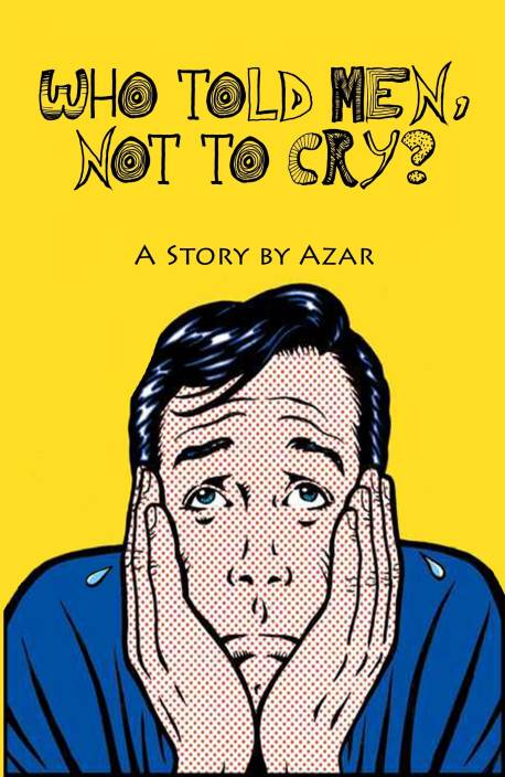Who Told Men, Not to Cry?
