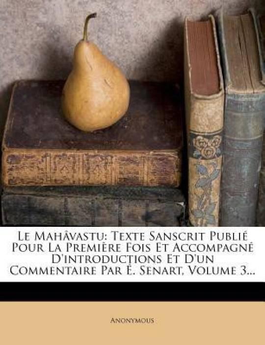 Le Mah Vastu: Texte Sanscrit Publi Pour La Premi Re Fois Et Accompagn D'Introductions Et D'Un Commentaire Par . Senart, Volume 3...