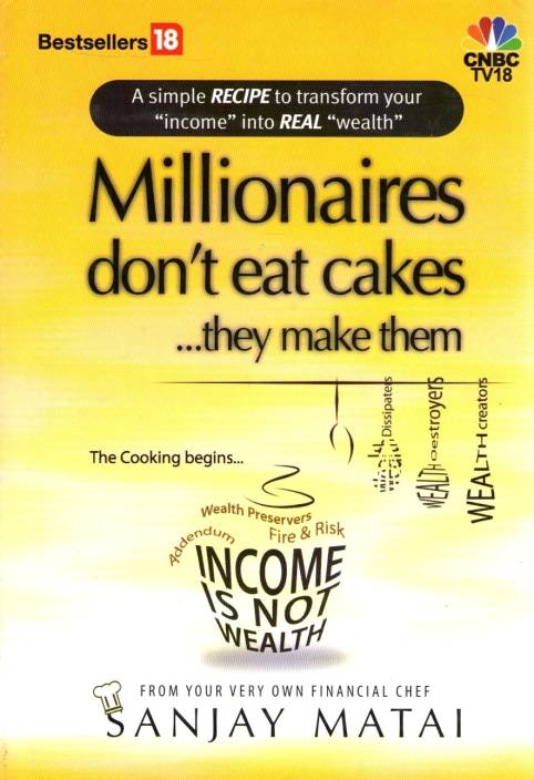 Millionaires Don't Eat Cakes...They Make Them by sanjay matai;-English-Cnbc Tv18-Hardcover