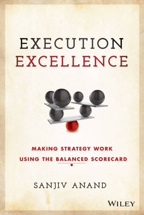 Execution Excellence : Making Strategy Work Using the Balanced Scorecard