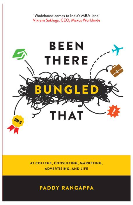 Been There Bungled That : At College, Consulting, Marketing, Advertising and Life