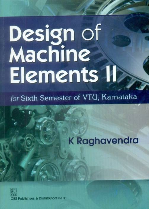 Design of Machine Elements II : for Sixth Semester of VTU Karnataka