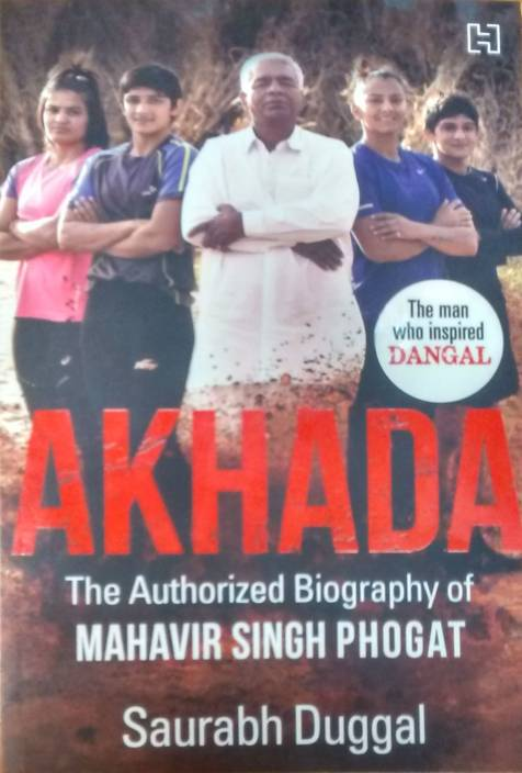 Akhada : The Authorized Biography of Mahavir Singh Phogat who inspired Dangal