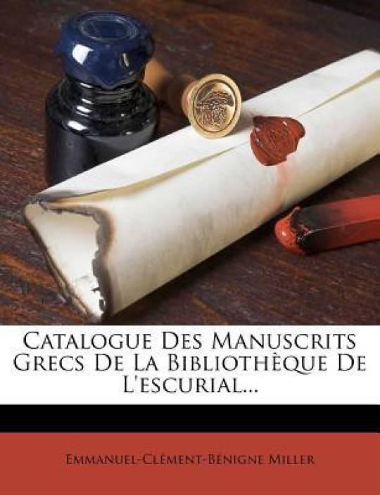 Catalogue Des Manuscrits Grecs De La Bibliotheque De L'escurial...