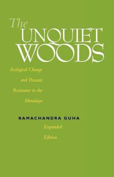 The Unquiet Woods : Ecological Change and Peasant Resistance in the Himalaya Rev ed Edition