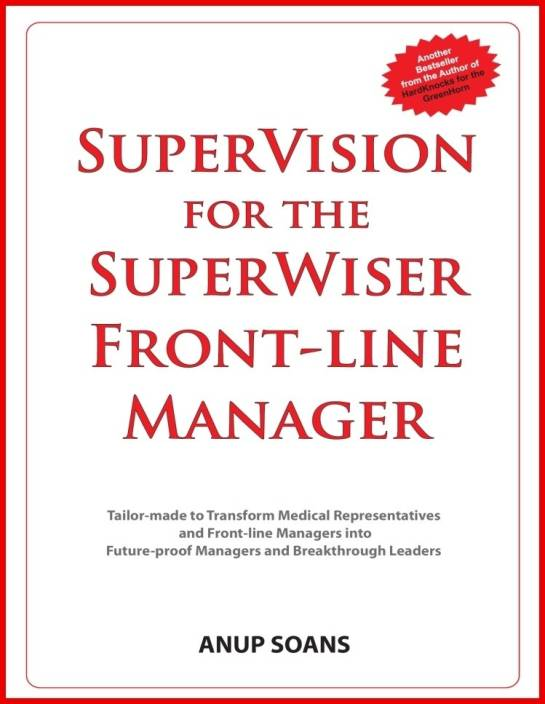 SuperVision For The SuperWiser Front-Line Manager : Tailor-made to transform Medical Representatives and Frontline Managers into Future-proof Managers and Breakthrough Leaders
