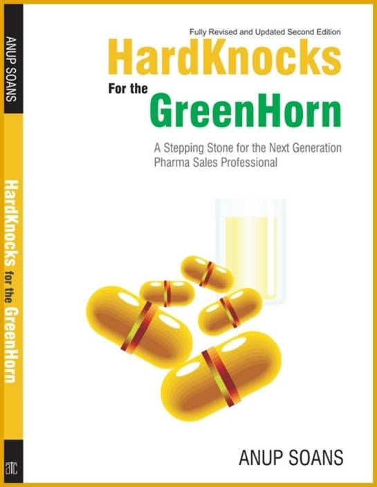 HardKnocks For The GreenHorn : A Stepping Stone for the Next-Generation Pharma Sales Professional