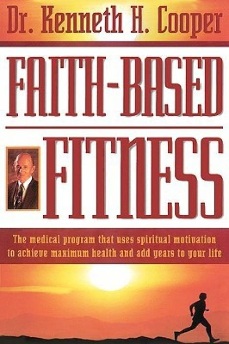 Faith-Based Fitness: The Medical Program That Uses Spiritual Motivation to Achieve Maximum Health and Add Years to Your Life