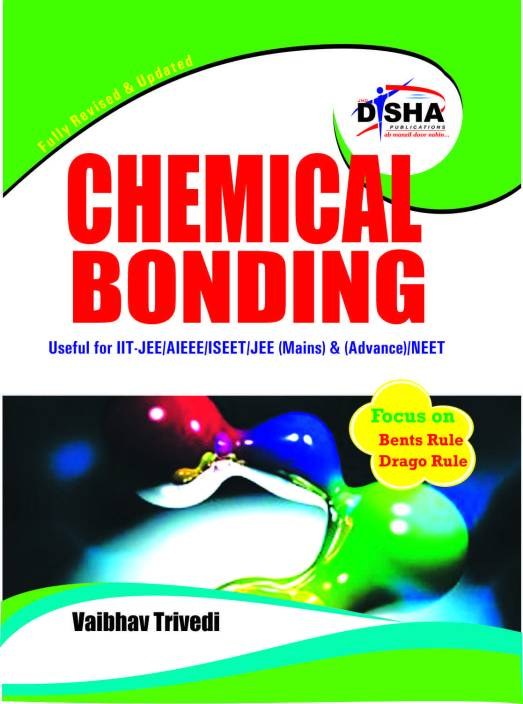 Chemical Bonding Useful for IIT-JEE/AIEEE/ISEET/JEE ( Mains ) & ( Advance )/ NEET Fully Revised & Updated Edition
