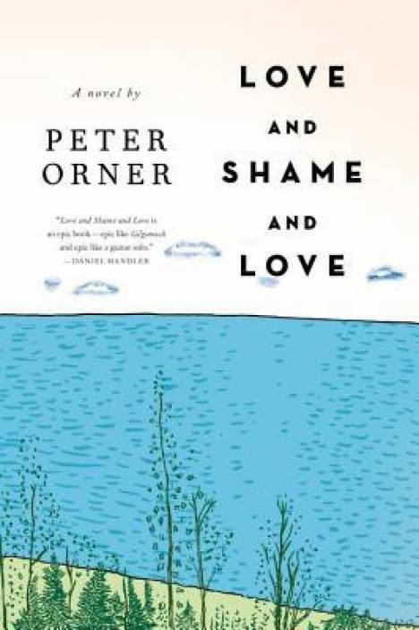 Love And Shame And Love Buy Love And Shame And Love By Peter Orner
