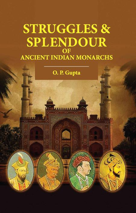 Struggles & Splendour of Ancient Indian Monarchs