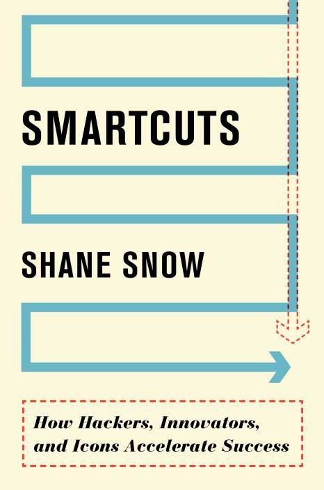 SMARTCUTS : How Hackers, Innovators and Icons Accelerate Success