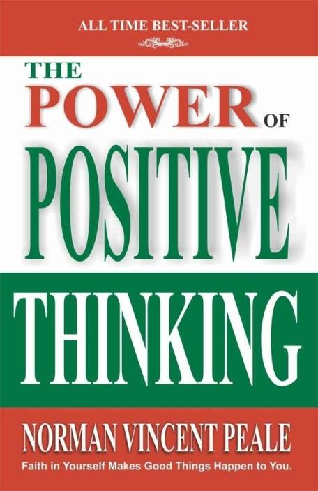 The Power of Positive Thinking : Faith in Yourself Makes Good Things Happen to You.