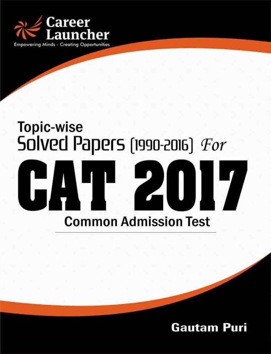 Topic-wise Solved Papers (1990 - 2016) for CAT (Common Admission Test) 2017 2017 Edition