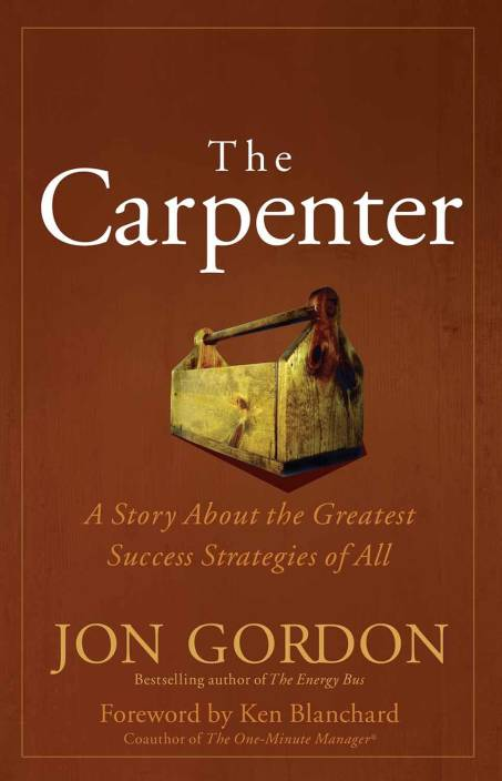 The Carpenter : A Story About the Greatest Success Strategies of All