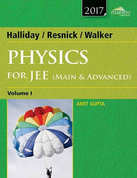 Wiley's Halliday / Resnick / Walker Physics for JEE (Main & Advanced), Vol 1, 2017ed 1 Edition