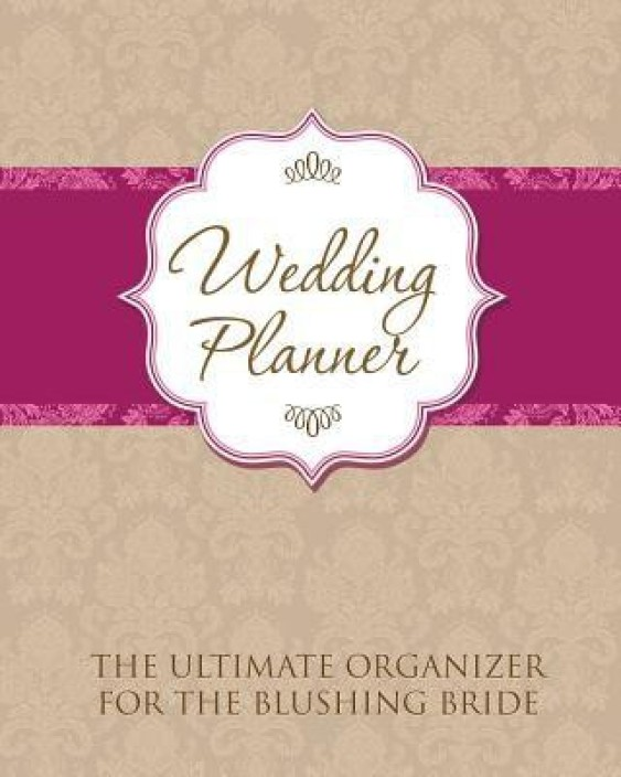 Wedding Planner The Ultimate Organizer for the Blushing Bride