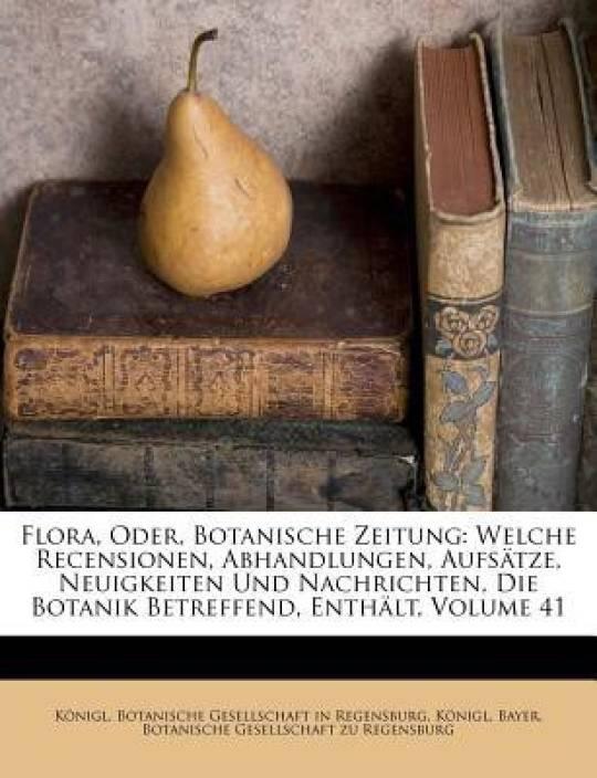 Flora, Oder, Botanische Zeitung: Welche Recensionen, Abhandlungen, Aufsatze, Neuigkeiten Und Nachrichten, Die Botanik Betreffend, Enthalt, Volume 41