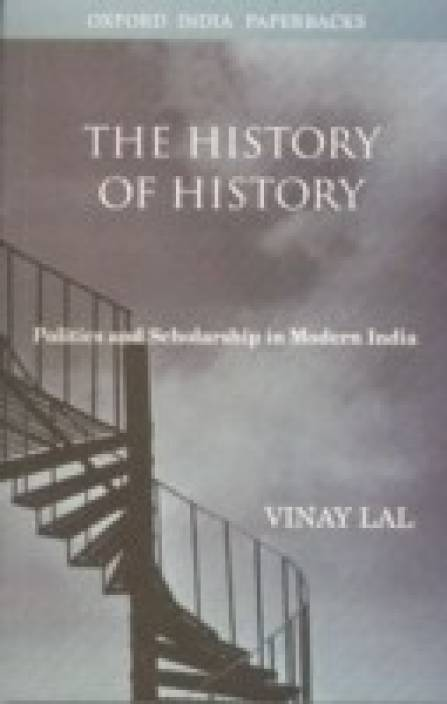 The History of History: Politics and Scholarship in Modern India New Ed Edition