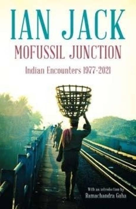 Mofussil Junction: Indian Encounters (1977 - 2012)