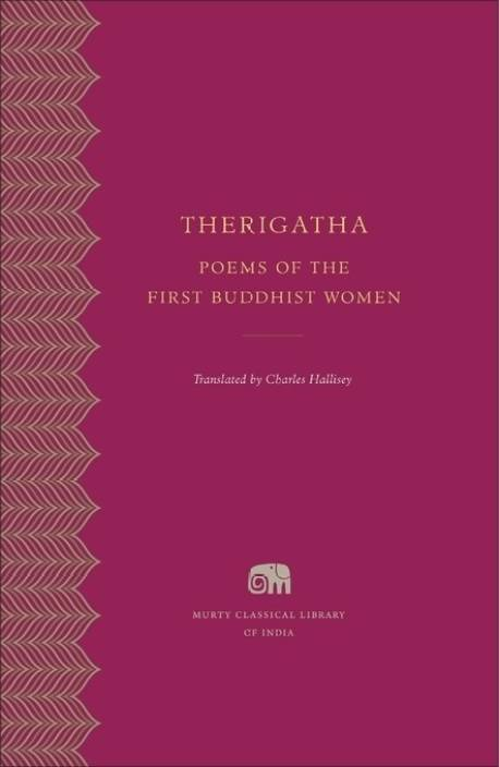 Therigatha - Poems of the First Buddhist Women ( Murty Classical Library )