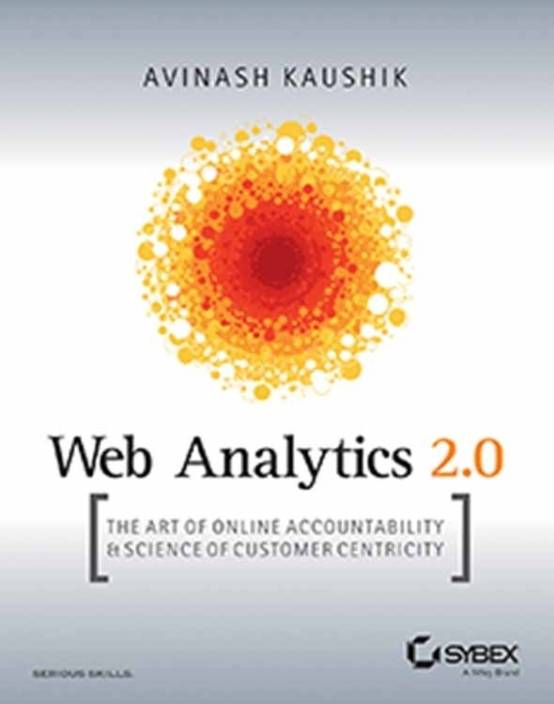 Web Analytics 2 0: The Art of Online Accountability and