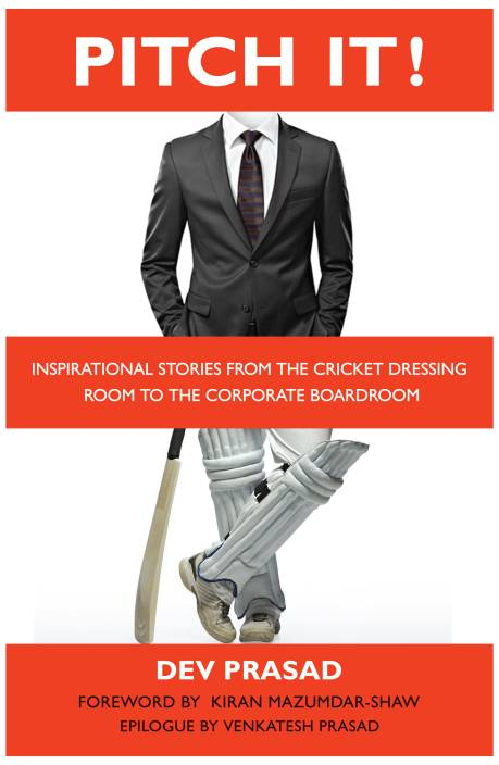 Pitch It ! : Inspirational Stories from the Cricket Dressing Room to the Corporate Boardroom