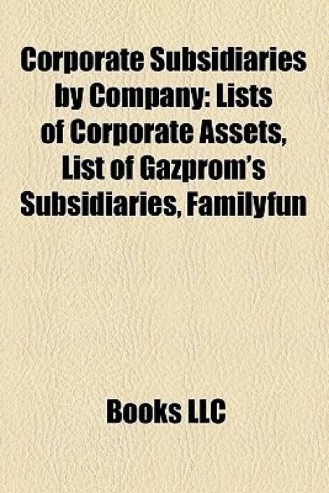Corporate Subsidiaries by Company: Lists of Corporate Assets, List