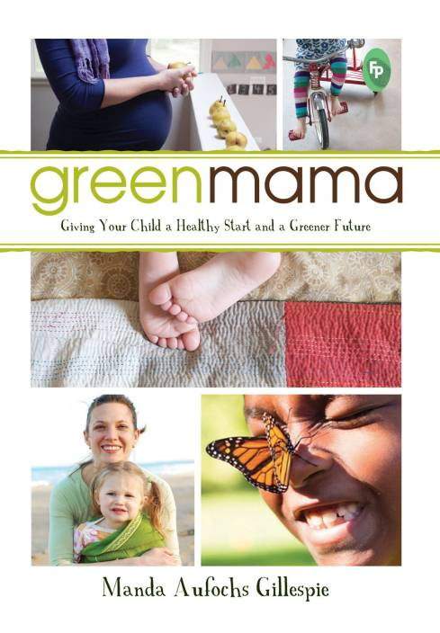 GREEN MAMA : GIVING YOUR CHILD A HEALTHY START AND A GREENER FUTURE