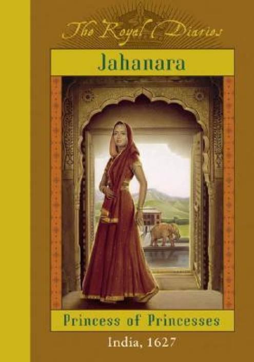 Jahanara: Princess of Princesses, India 1627( Series - Royal Diaries )