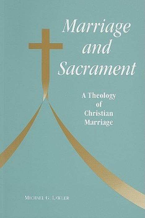 Marriage and Sacrament: A Theology of Christian Marriage