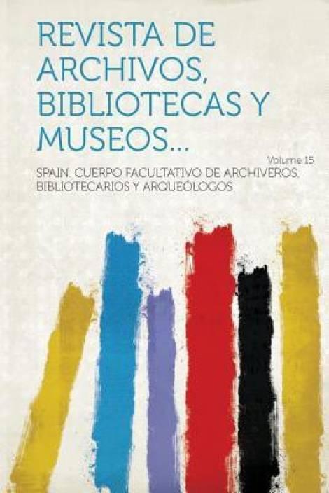 Revista de Archivos, Bibliotecas y Museos... Volume 15