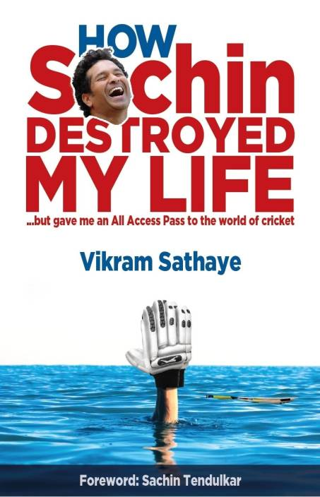 How Sachin Destroyed My Life : But Gave Me an All Access Pass to the World of Cricket 1st  Edition