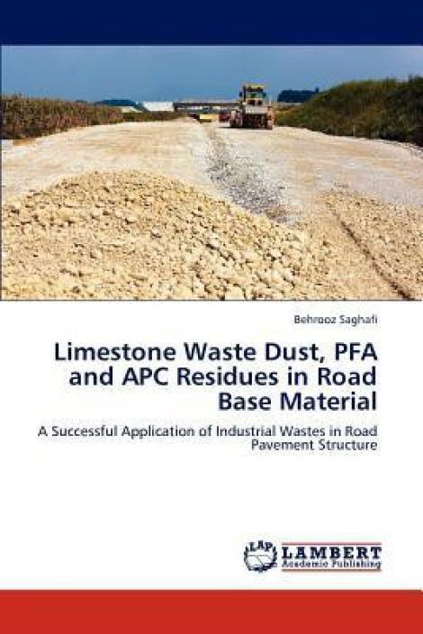Limestone Waste Dust, Pfa and Apc Residues in Road Base Material