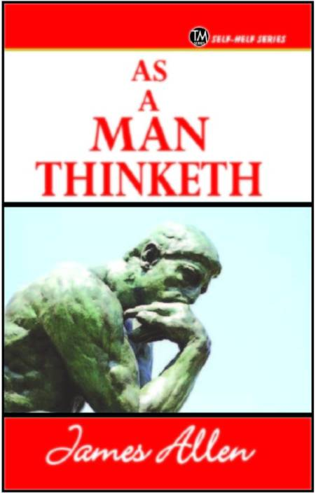 As a Man Thinketh : A Person is Limited Only By Thoughts That He Chooses