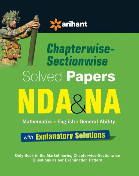 Chapterwise-Sectionwise Solved Papers NDA & NA (Mathematics/English/General Ability) with Explanatory Solutions : Mathematics / English / General Ability with Explanatory Solutions