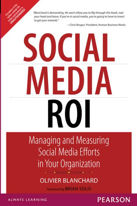 Social Media ROI : Managing and Measuring Social Media Efforts in Your Organization 1st Edition