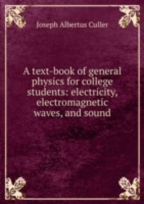 text-book of general physics for college students: electricity