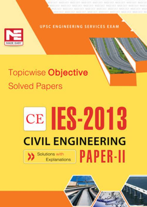 IES - 2013 CE Civil Engineering: Topicwise Objective Solved Papers (Paper - 2) 8th Edition