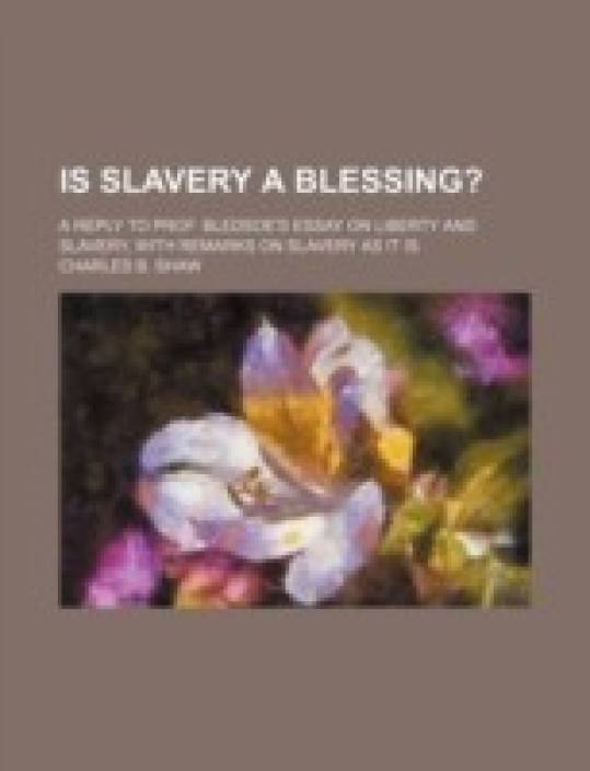Is Slavery A Blessing A Reply To Prof Bledsoes Essay On Liberty  Is Slavery A Blessing A Reply To Prof Bledsoes Essay On Liberty And